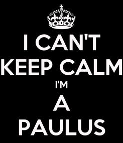 Poster: I CAN'T KEEP CALM I'M A PAULUS