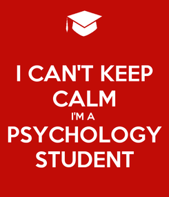 Poster: I CAN'T KEEP CALM I'M A  PSYCHOLOGY STUDENT