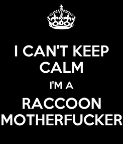 Poster: I CAN'T KEEP CALM I'M A RACCOON MOTHERFUCKER