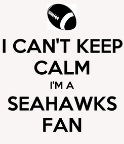 Poster: I CAN'T KEEP CALM I'M A SEAHAWKS FAN