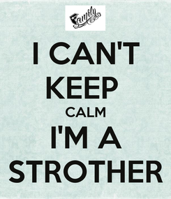 Poster: I CAN'T KEEP  CALM I'M A STROTHER