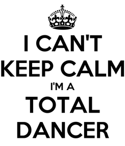 Poster: I CAN'T KEEP CALM I'M A TOTAL DANCER