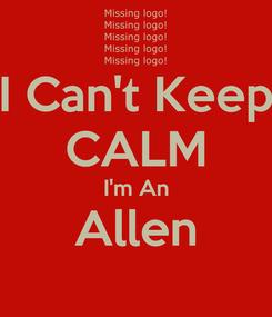 Poster: I Can't Keep CALM I'm An Allen
