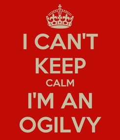 Poster: I CAN'T KEEP CALM I'M AN OGILVY