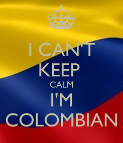 Poster: I CAN'T KEEP  CALM I'M COLOMBIAN