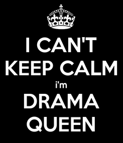 Poster: I CAN'T KEEP CALM i'm DRAMA QUEEN