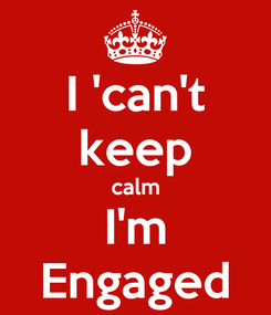 Poster: I 'can't keep calm I'm Engaged