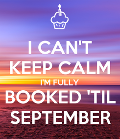 Poster: I CAN'T KEEP CALM I'M FULLY BOOKED 'TIL SEPTEMBER