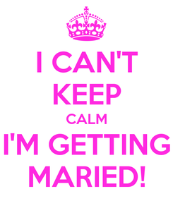Poster: I CAN'T KEEP CALM I'M GETTING MARIED!
