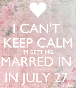 Poster: I CAN'T  KEEP CALM I'M GETTING  MARRED IN  IN JULY 27