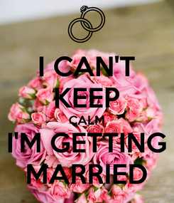 Poster: I CAN'T KEEP CALM I'M GETTING MARRIED