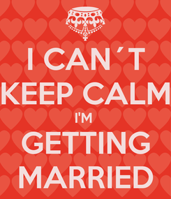 Poster: I CAN´T KEEP CALM I'M  GETTING MARRIED