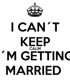Poster: I CAN´T KEEP CALM I´M GETTING MARRIED