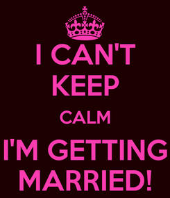 Poster: I CAN'T KEEP CALM I'M GETTING MARRIED!