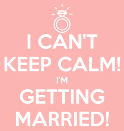 Poster: I CAN'T KEEP CALM! I'M GETTING MARRIED!