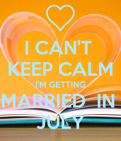 Poster: I CAN'T  KEEP CALM I'M GETTING MARRIED  IN  JULY