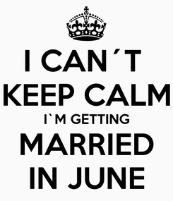 Poster: I CAN´T  KEEP CALM I`M GETTING MARRIED IN JUNE