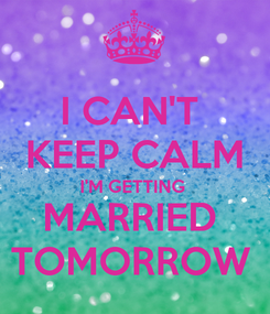 Poster: I CAN'T  KEEP CALM I'M GETTING  MARRIED  TOMORROW