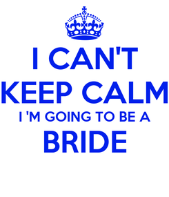 Poster: I CAN'T KEEP CALM I 'M GOING TO BE A BRIDE