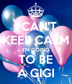 Poster: I CAN'T KEEP CALM I'M GOING TO BE A GIGI