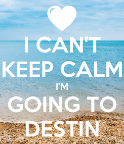 Poster: I CAN'T KEEP CALM I'M GOING TO DESTIN