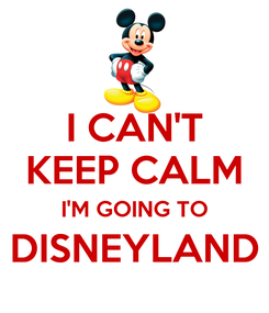 Poster: I CAN'T KEEP CALM I'M GOING TO DISNEYLAND