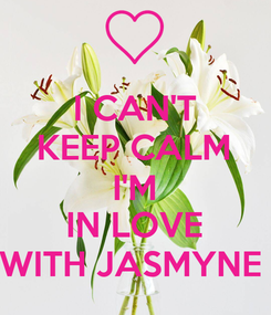 Poster: I CAN'T KEEP CALM I'M IN LOVE WITH JASMYNE
