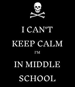 Poster: I CAN'T KEEP CALM I'M IN MIDDLE SCHOOL