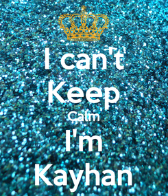 Poster: I can't Keep Calm I'm Kayhan