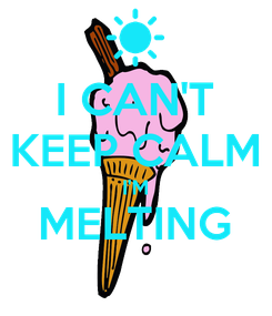 Poster: I CAN'T KEEP CALM I'M MELTING