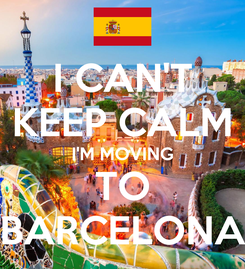 Poster: I CAN'T KEEP CALM I'M MOVING TO BARCELONA