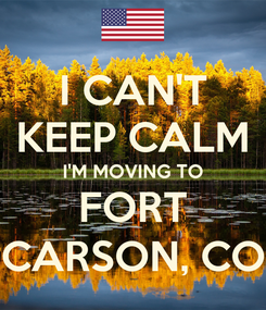Poster: I CAN'T KEEP CALM I'M MOVING TO FORT CARSON, CO