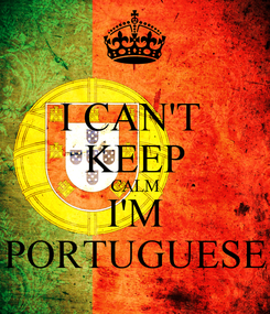 Poster: I CAN'T  KEEP CALM I'M PORTUGUESE
