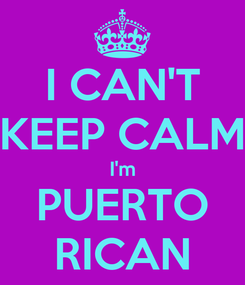 Poster: I CAN'T KEEP CALM I'm PUERTO RICAN