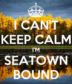Poster: I CAN'T KEEP CALM I'M SEATOWN BOUND