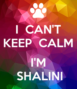 Poster: I  CAN'T KEEP  CALM  I'M  SHALINI
