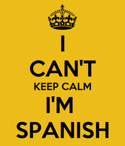 Poster: I CAN'T KEEP CALM I'M  SPANISH