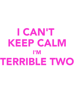 Poster: I CAN'T  KEEP CALM I'M TERRIBLE TWO