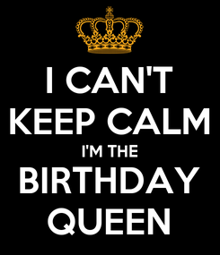 Poster: I CAN'T KEEP CALM I'M THE BIRTHDAY QUEEN