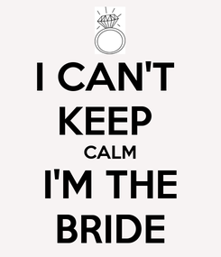 Poster: I CAN'T  KEEP  CALM I'M THE BRIDE