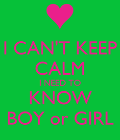 Poster: I CAN'T KEEP CALM I NEED TO KNOW BOY or GIRL