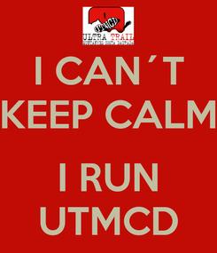 Poster: I CAN´T KEEP CALM  I RUN UTMCD