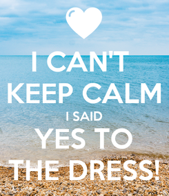 Poster: I CAN'T  KEEP CALM I SAID YES TO THE DRESS!