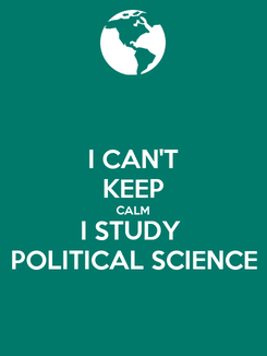 Poster: I CAN'T KEEP CALM I STUDY  POLITICAL SCIENCE