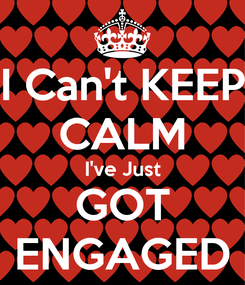 Poster: I Can't KEEP CALM I've Just GOT ENGAGED
