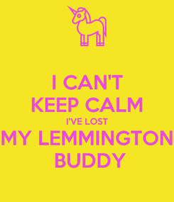 Poster: I CAN'T KEEP CALM I'VE LOST MY LEMMINGTON  BUDDY