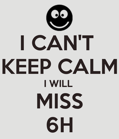 Poster: I CAN'T  KEEP CALM I WILL  MISS 6H