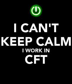 Poster: I CAN'T KEEP CALM I WORK IN CFT