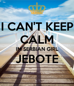 Poster: I CAN'T KEEP CALM IM SERBIAN GIRL JEBOTE