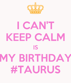 Poster: I CAN'T KEEP CALM IS MY BIRTHDAY #TAURUS
